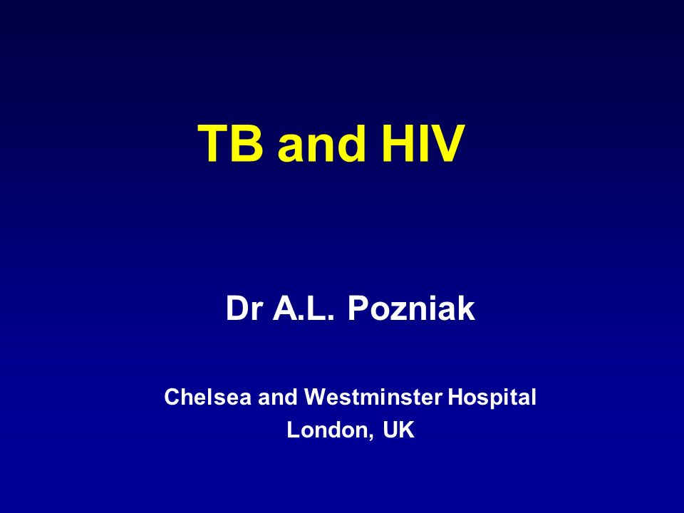TB and HIV Dr A.L. Pozniak Chelsea and Westminster Hospital London, UK