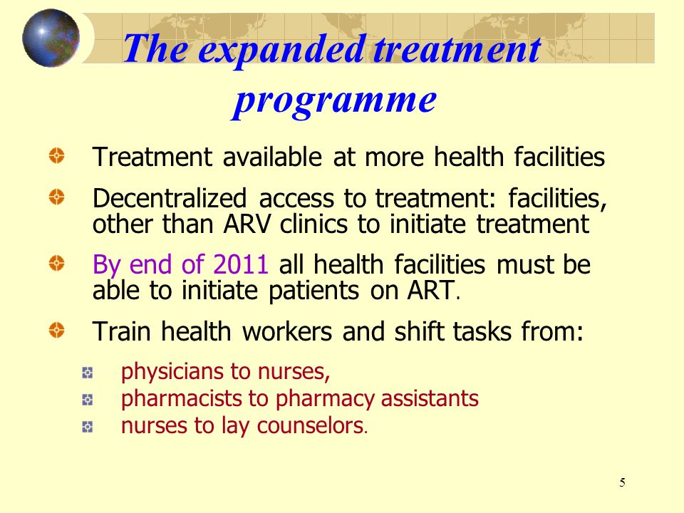 5 The expanded treatment programme Treatment available at more health facilities Decentralized access to treatment: facilities, other than ARV clinics