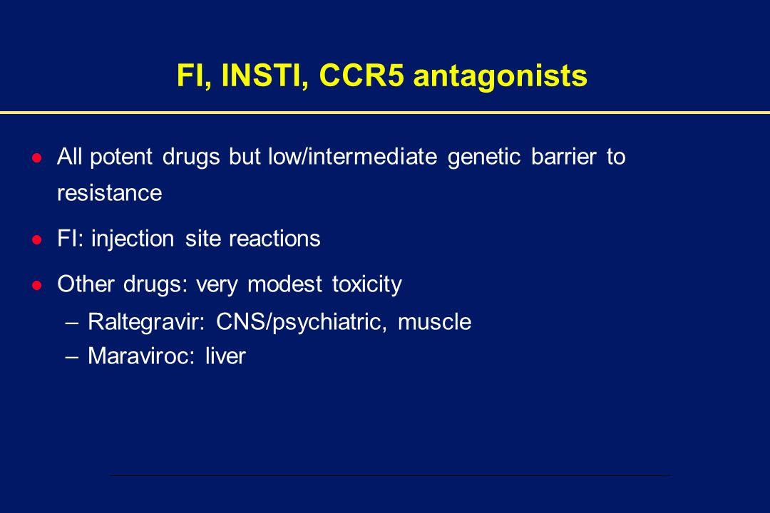 00002-E-12 – 1 December 2003 FI, INSTI, CCR5 antagonists l All potent drugs but low/intermediate genetic barrier to resistance l FI: injection site re