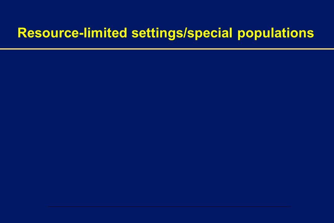 00002-E-45 – 1 December 2003 Resource-limited settings/special populations