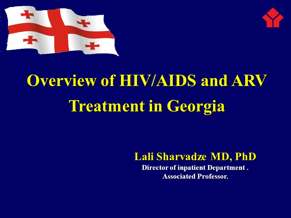 Lali Sharvadze MD, PhD Director of inpatient Department. Associated Professor. Overview of HIV/AIDS and ARV Treatment in Georgia