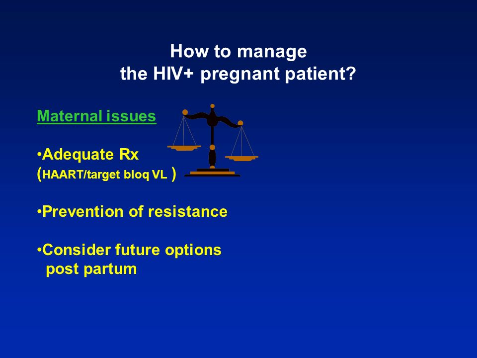 How to manage the HIV+ pregnant patient.