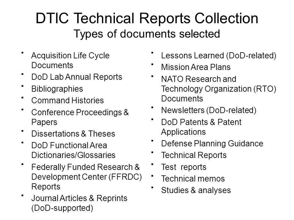 Types of documents selected · Acquisition Life Cycle Documents · DoD Lab Annual Reports · Bibliographies · Command Histories · Conference Proceedings & Papers · Dissertations & Theses · DoD Functional Area Dictionaries/Glossaries · Federally Funded Research & Development Center (FFRDC) Reports · Journal Articles & Reprints (DoD-supported) · Lessons Learned (DoD-related) · Mission Area Plans · NATO Research and Technology Organization (RTO) Documents · Newsletters (DoD-related) · DoD Patents & Patent Applications · Defense Planning Guidance · Technical Reports · Test reports · Technical memos · Studies & analyses