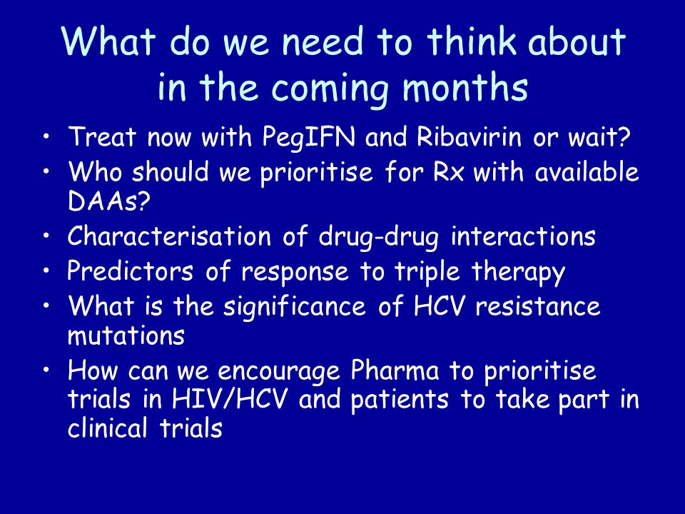 What do we need to think about in the coming months Treat now with PegIFN and Ribavirin or wait.