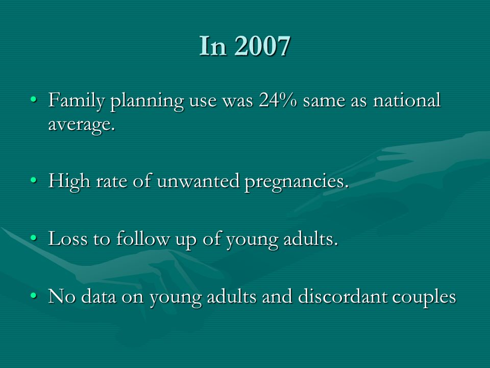 In 2007 Family planning use was 24% same as national average.Family planning use was 24% same as national average. High rate of unwanted pregnancies.H