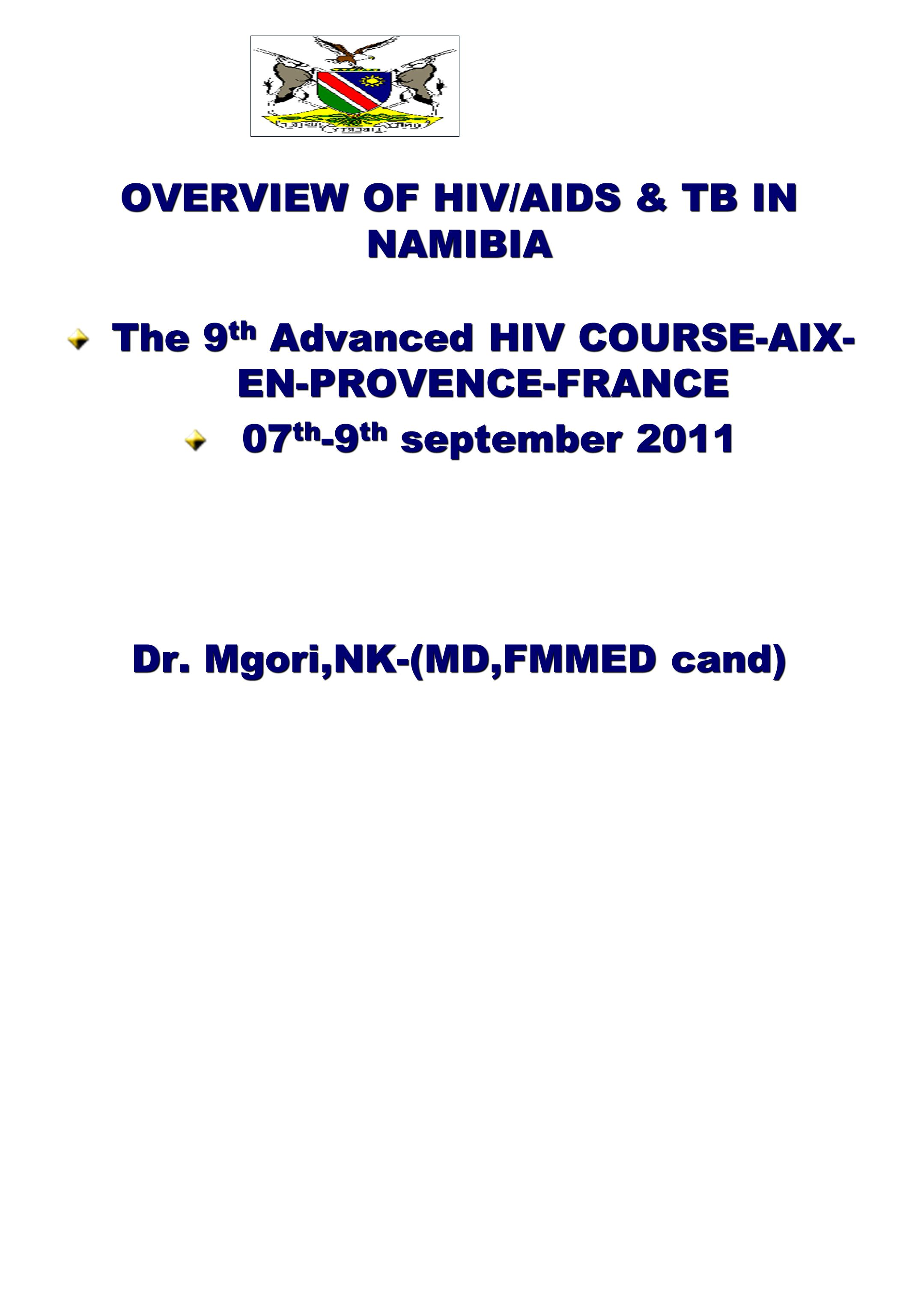 OVERVIEW OF HIV/AIDS & TB IN NAMIBIA The 9 th Advanced HIV COURSE-AIX- EN-PROVENCE-FRANCE 07 th -9 th september 2011 07 th -9 th september 2011 Dr.
