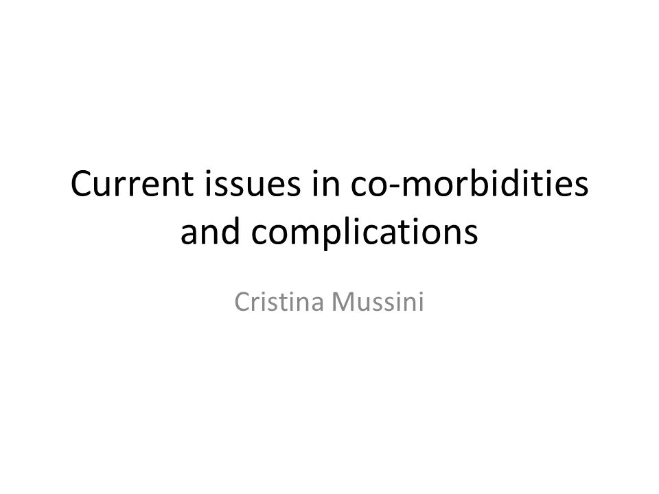 Current issues in co-morbidities and complications Cristina Mussini