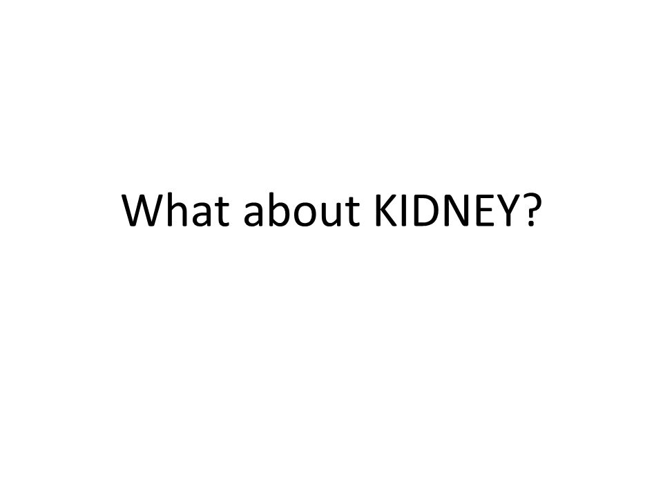 What about KIDNEY