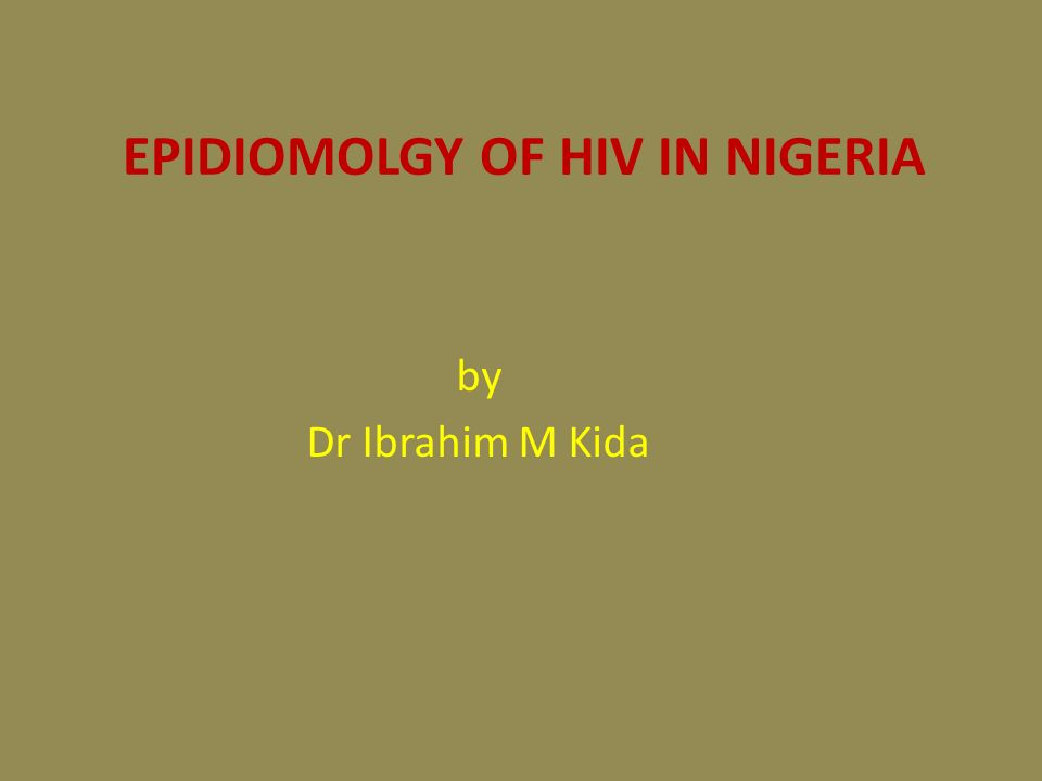 EPIDIOMOLGY OF HIV IN NIGERIA by Dr Ibrahim M Kida