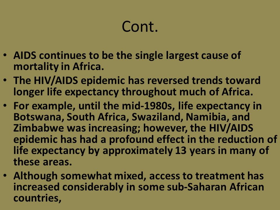 Cont. AIDS continues to be the single largest cause of mortality in Africa.