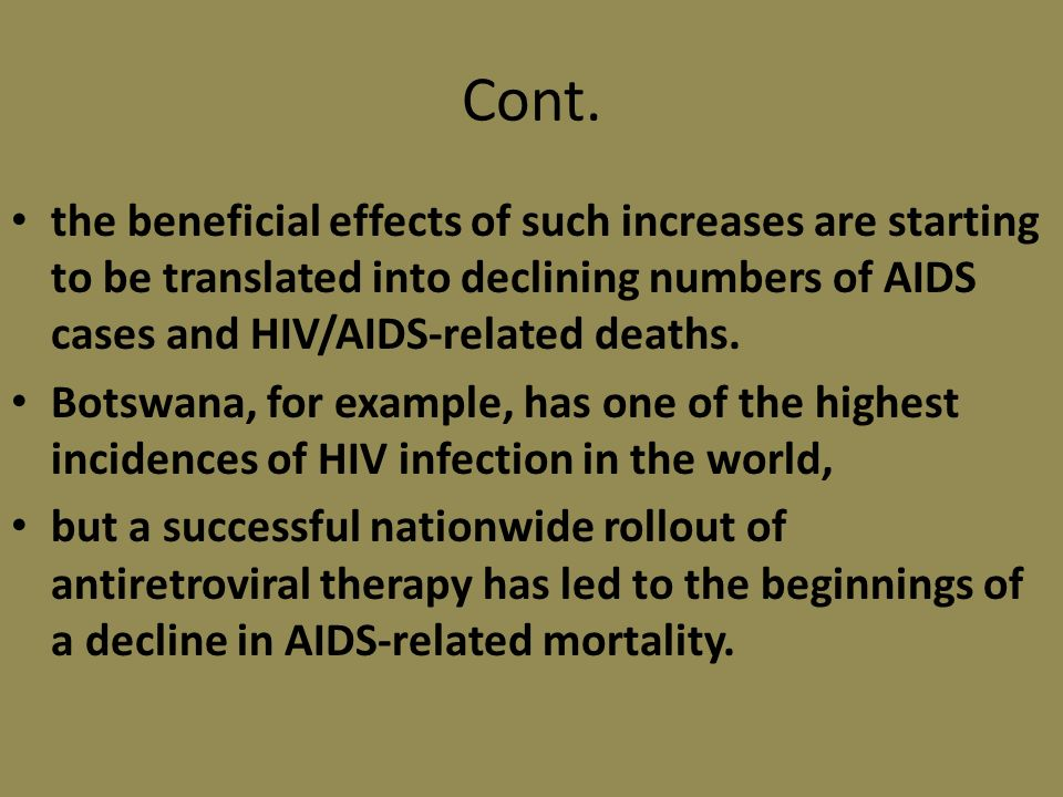 Cont. the beneficial effects of such increases are starting to be translated into declining numbers of AIDS cases and HIV/AIDS-related deaths. Botswan