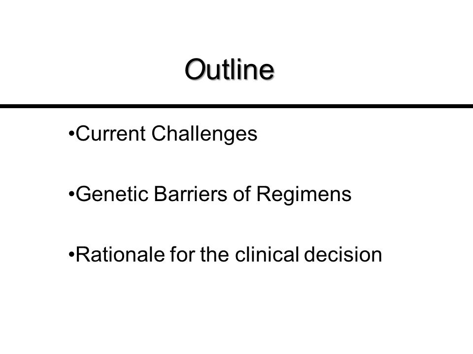 Outline Current Challenges Genetic Barriers of Regimens Rationale for the clinical decision