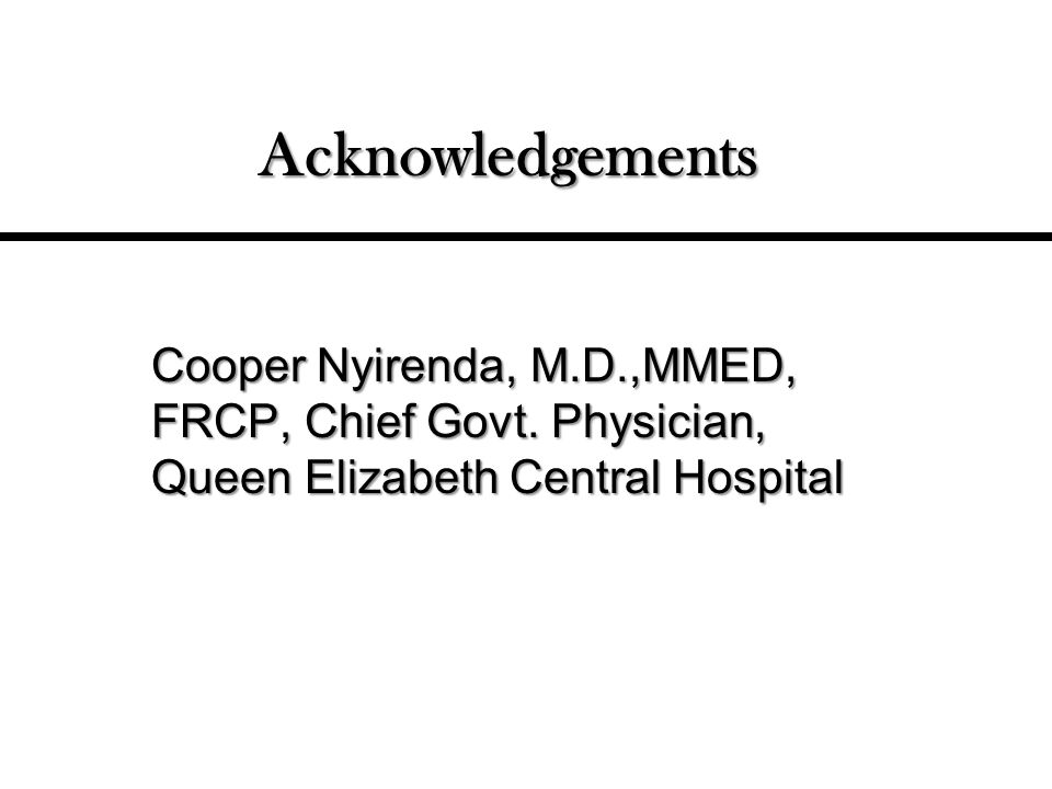 Acknowledgements Cooper Nyirenda, M.D.,MMED, FRCP, Chief Govt.
