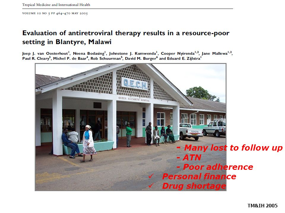 TM&IH 2005 - Many lost to follow up - ATN - Poor adherence Personal finance Drug shortage