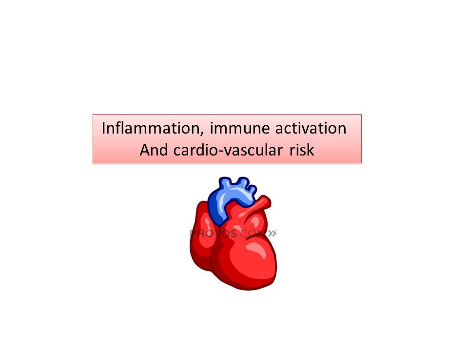 Inflammation, immune activation And cardio-vascular risk Inflammation, immune activation And cardio-vascular risk