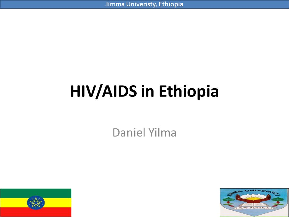 HIV/AIDS in Ethiopia Daniel Yilma Jimma Univeristy, Ethiopia