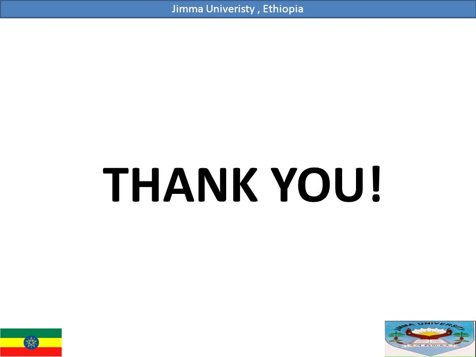 THANK YOU! Jimma Univeristy, Ethiopia