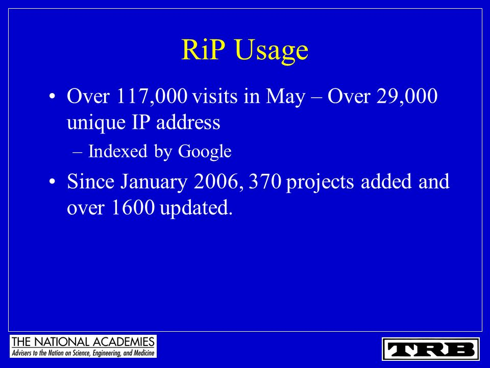 RiP Usage Over 117,000 visits in May – Over 29,000 unique IP address –Indexed by Google Since January 2006, 370 projects added and over 1600 updated.