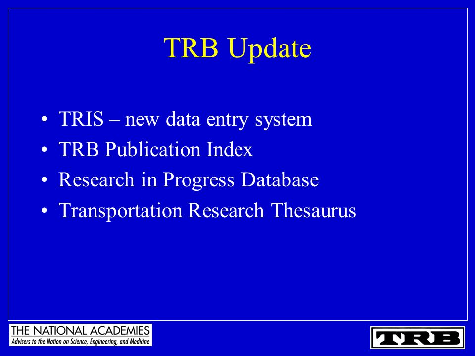 TRB Update TRIS – new data entry system TRB Publication Index Research in Progress Database Transportation Research Thesaurus