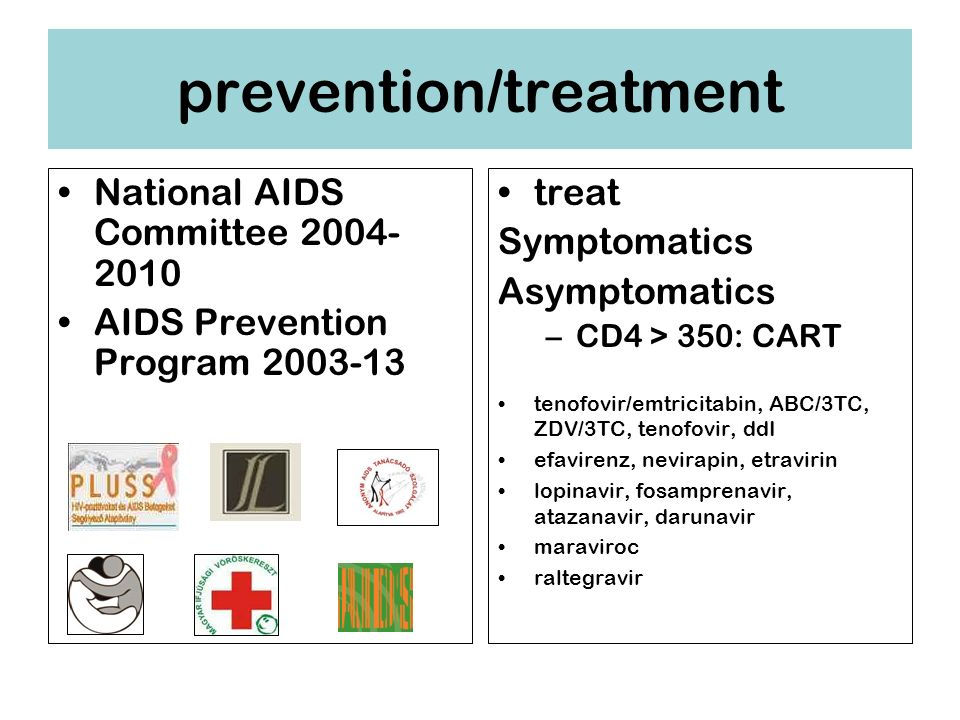 National AIDS Committee 2004- 2010 AIDS Prevention Program 2003-13 treat Symptomatics Asymptomatics –CD4 > 350: CART tenofovir/emtricitabin, ABC/3TC, ZDV/3TC, tenofovir, ddI efavirenz, nevirapin, etravirin lopinavir, fosamprenavir, atazanavir, darunavir maraviroc raltegravir prevention/treatment