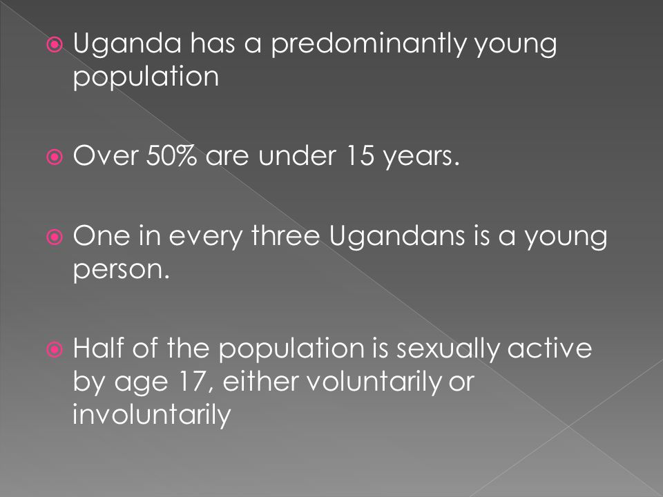 Uganda has a predominantly young population Over 50% are under 15 years.