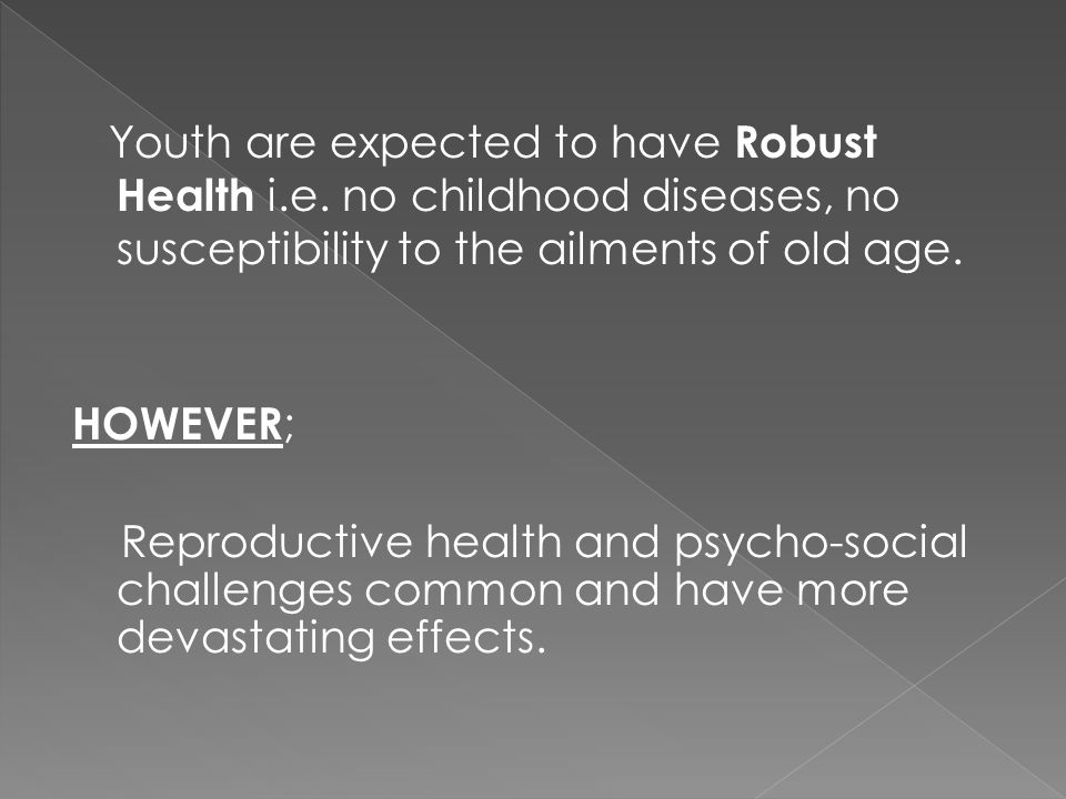 Youth are expected to have Robust Health i.e.