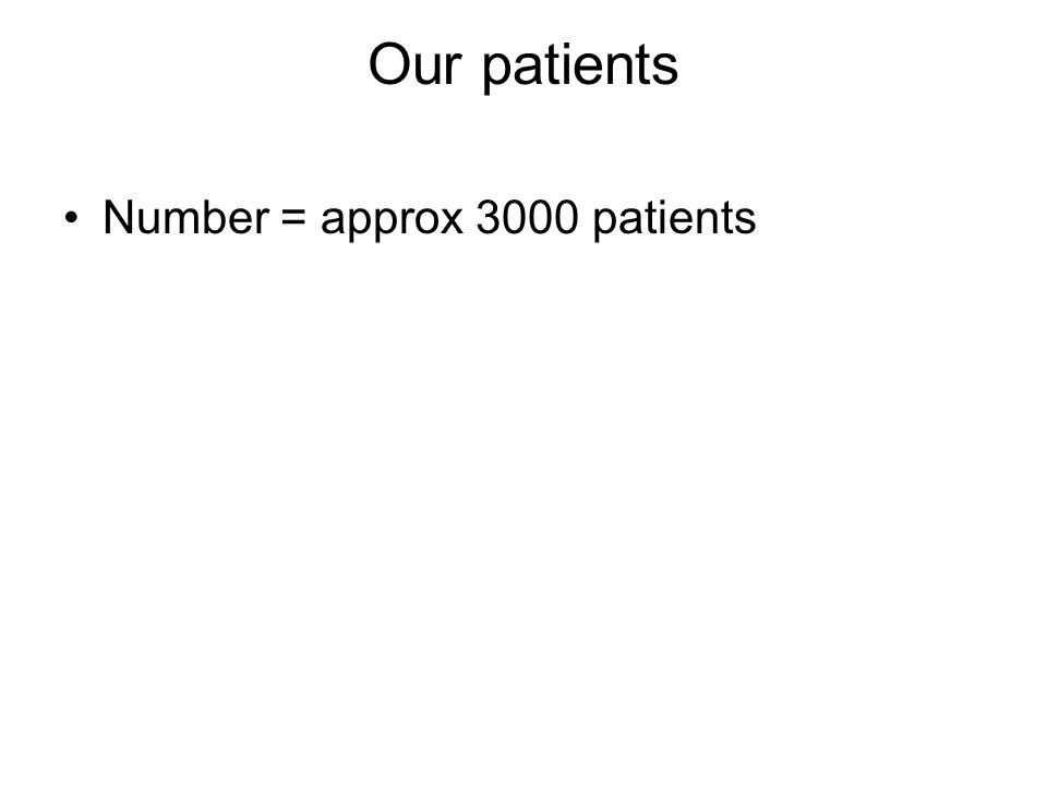 Our patients Number = approx 3000 patients