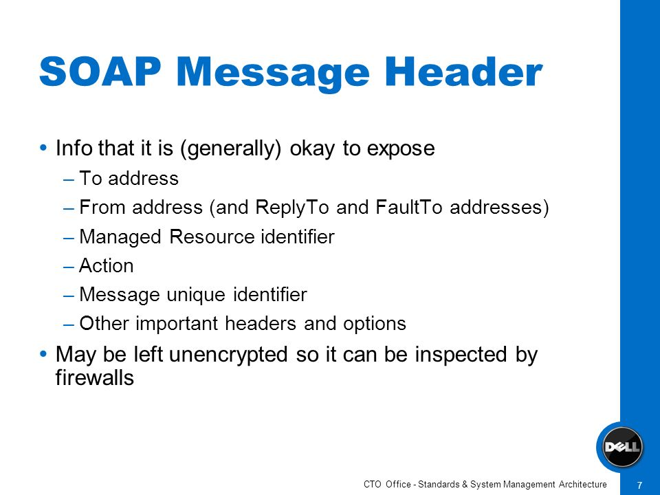 CTO Office - Standards & System Management Architecture 7 SOAP Message Header Info that it is (generally) okay to expose –To address –From address (an