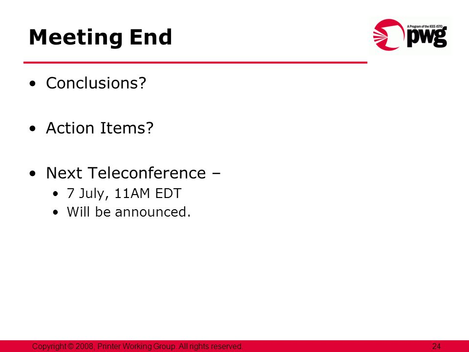 Meeting End Conclusions. Action Items. Next Teleconference – 7 July, 11AM EDT Will be announced.