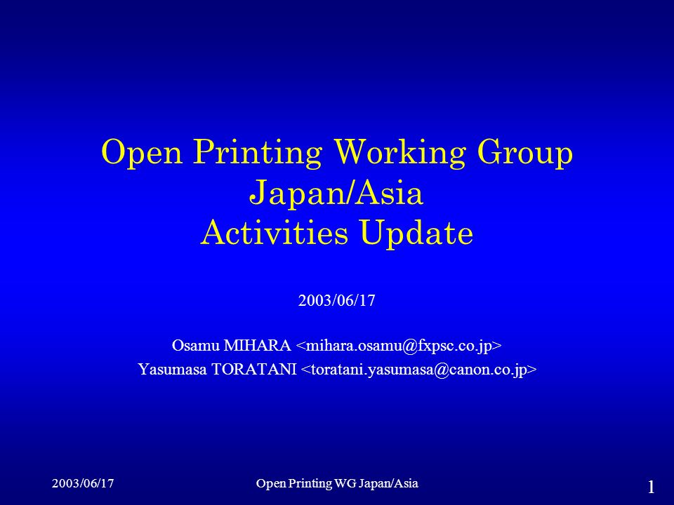 2003/06/17Open Printing WG Japan/Asia 1 Open Printing Working Group Japan/Asia Activities Update 2003/06/17 Osamu MIHARA Yasumasa TORATANI