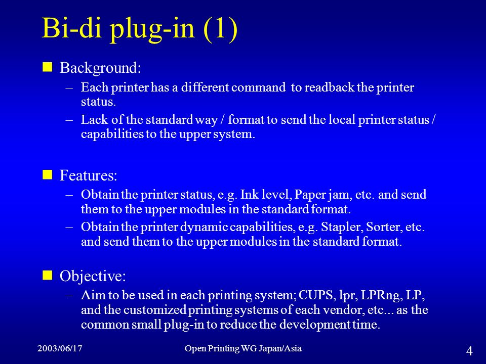 2003/06/17Open Printing WG Japan/Asia 4 Bi-di plug-in (1) Background: –Each printer has a different command to readback the printer status.