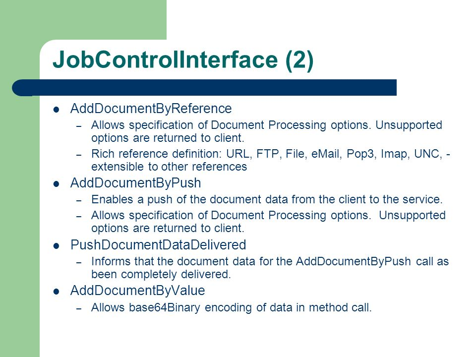 JobControlInterface (2) AddDocumentByReference – Allows specification of Document Processing options. Unsupported options are returned to client. – Ri