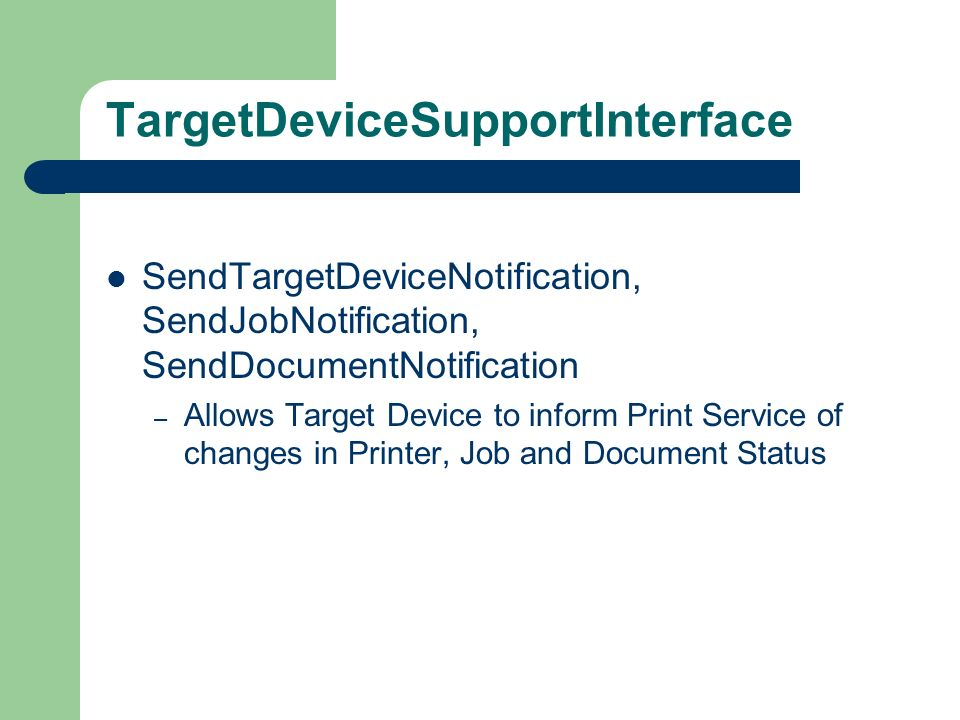 TargetDeviceSupportInterface SendTargetDeviceNotification, SendJobNotification, SendDocumentNotification – Allows Target Device to inform Print Service of changes in Printer, Job and Document Status
