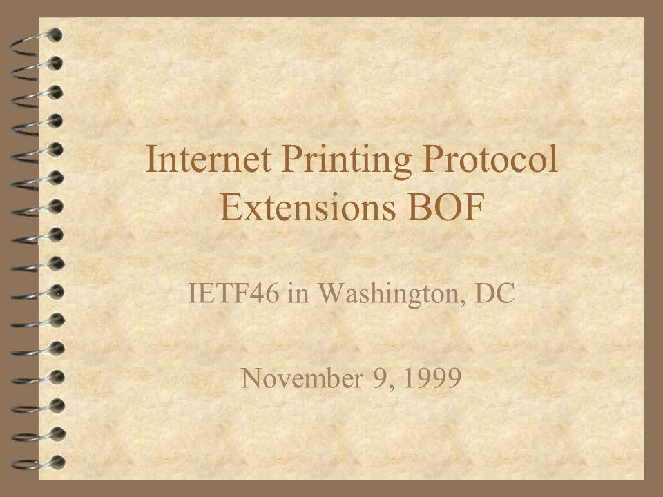 Internet Printing Protocol Extensions BOF IETF46 in Washington, DC November 9, 1999