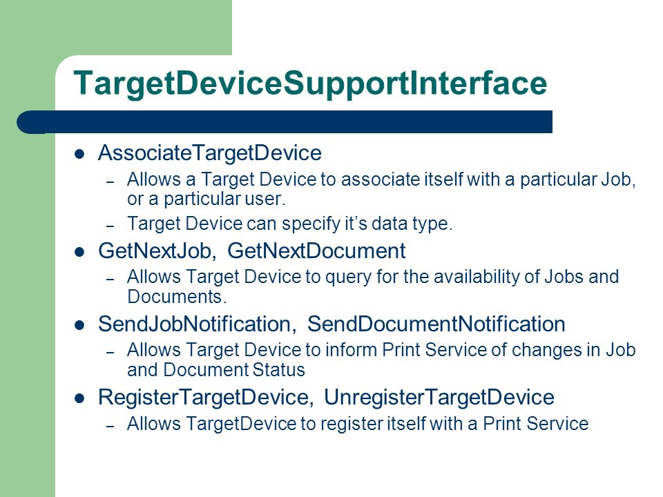 TargetDeviceSupportInterface AssociateTargetDevice – Allows a Target Device to associate itself with a particular Job, or a particular user.