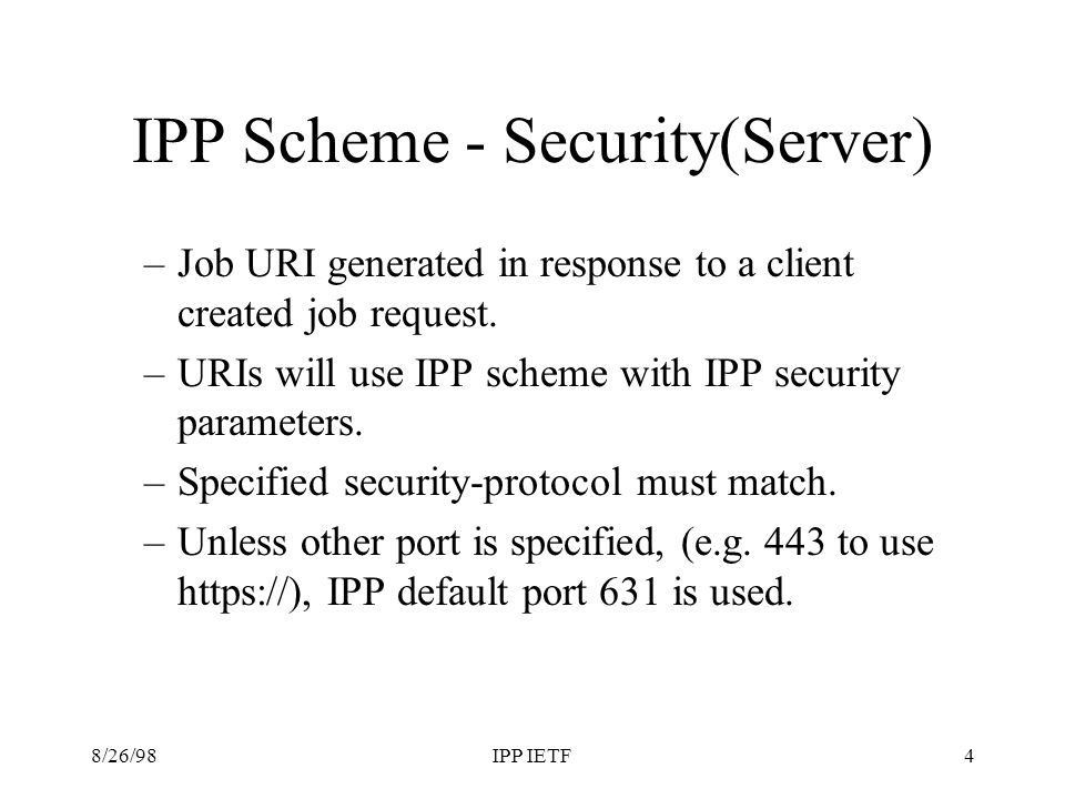 8/26/98IPP IETF4 IPP Scheme - Security(Server) –Job URI generated in response to a client created job request.