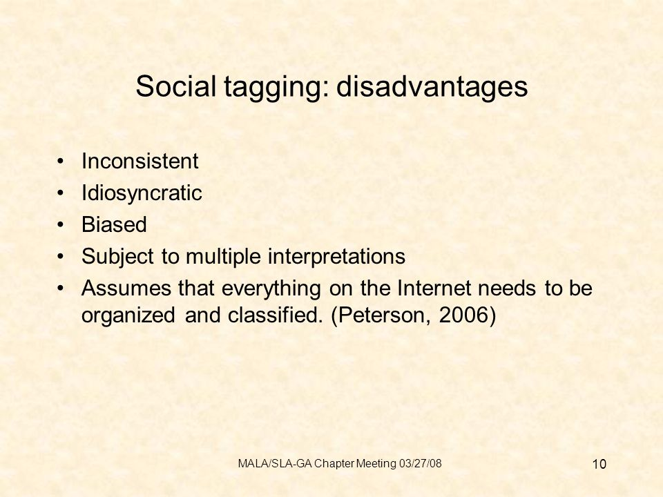Social tagging: disadvantages Inconsistent Idiosyncratic Biased Subject to multiple interpretations Assumes that everything on the Internet needs to be organized and classified.
