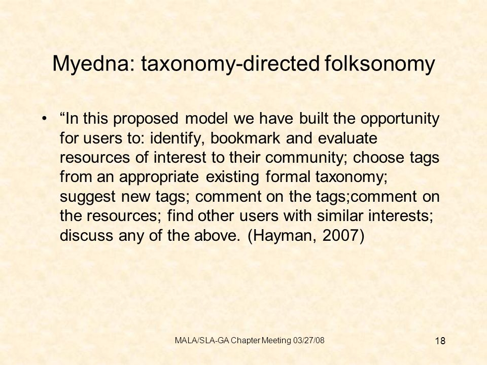 Myedna: taxonomy-directed folksonomy In this proposed model we have built the opportunity for users to: identify, bookmark and evaluate resources of interest to their community; choose tags from an appropriate existing formal taxonomy; suggest new tags; comment on the tags;comment on the resources; find other users with similar interests; discuss any of the above.