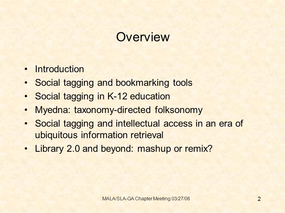 Overview Introduction Social tagging and bookmarking tools Social tagging in K-12 education Myedna: taxonomy-directed folksonomy Social tagging and intellectual access in an era of ubiquitous information retrieval Library 2.0 and beyond: mashup or remix.