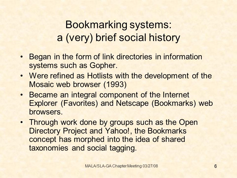 Bookmarking systems: a (very) brief social history Began in the form of link directories in information systems such as Gopher.