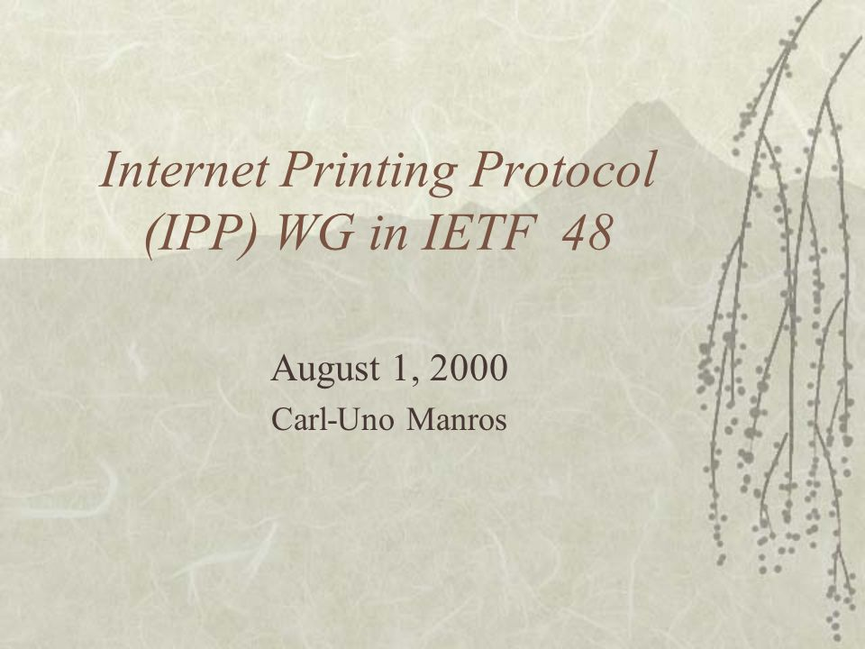 Internet Printing Protocol (IPP) WG in IETF 48 August 1, 2000 Carl-Uno Manros