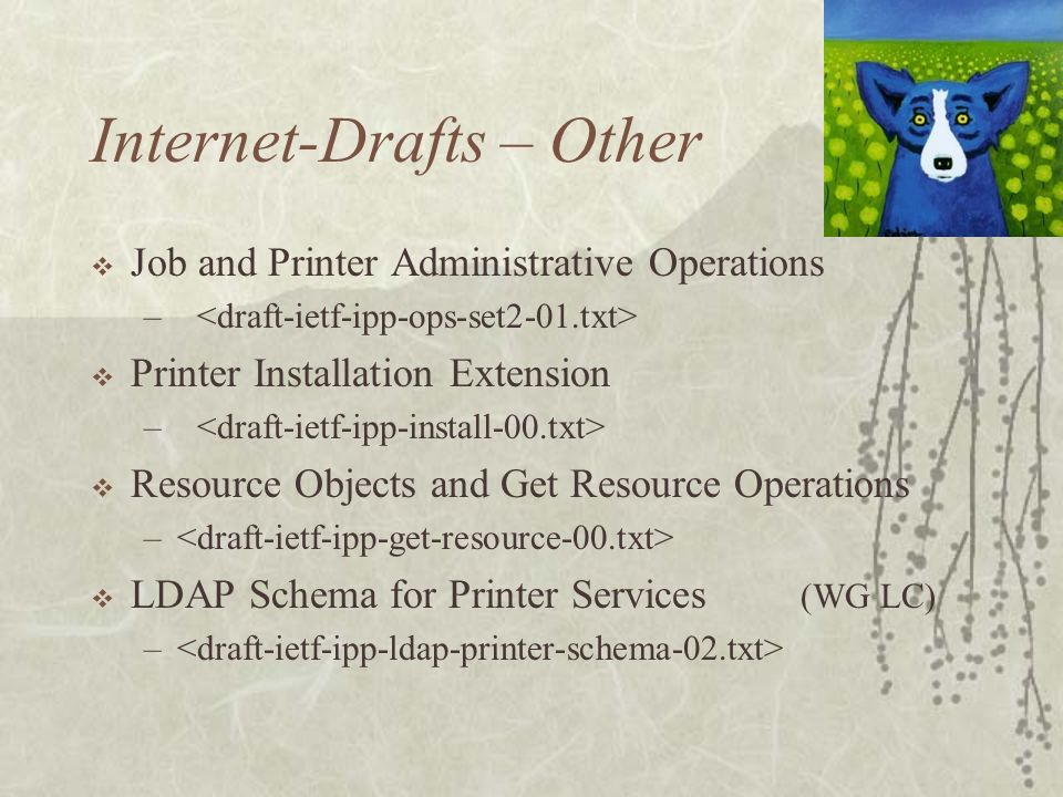 Internet-Drafts – Other Job and Printer Administrative Operations – Printer Installation Extension – Resource Objects and Get Resource Operations – LDAP Schema for Printer Services (WG LC) –