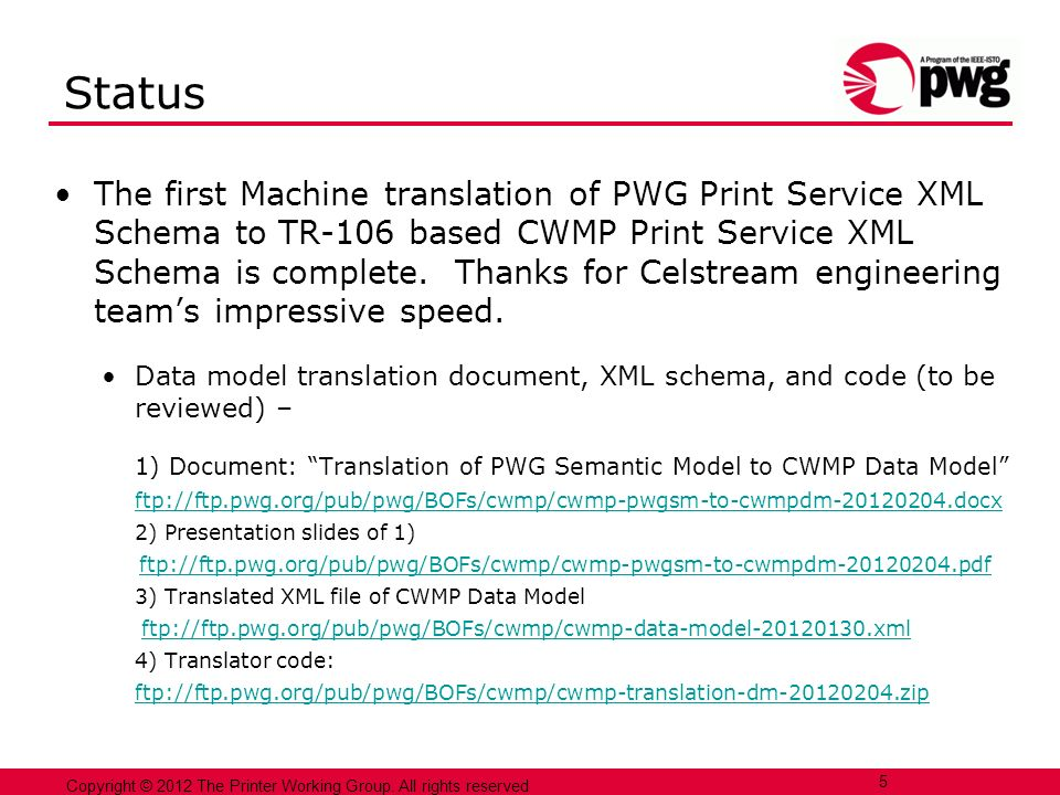 5 Copyright © 2012 The Printer Working Group. All rights reserved Status The first Machine translation of PWG Print Service XML Schema to TR-106 based