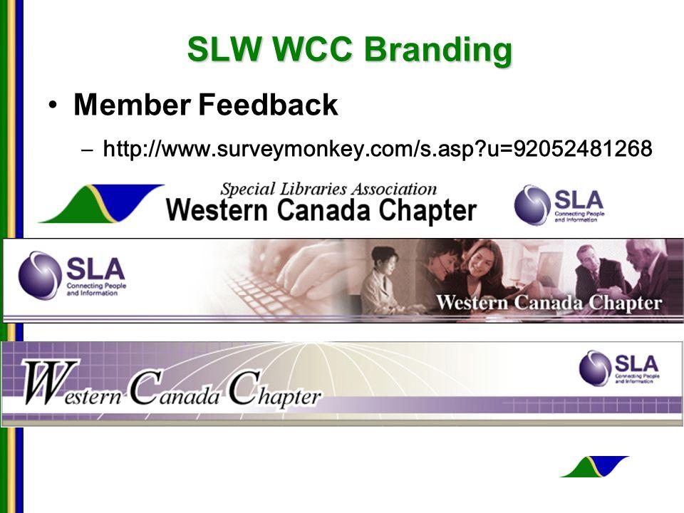 SLW WCC Branding Member Feedback –http://www.surveymonkey.com/s.asp?u=92052481268