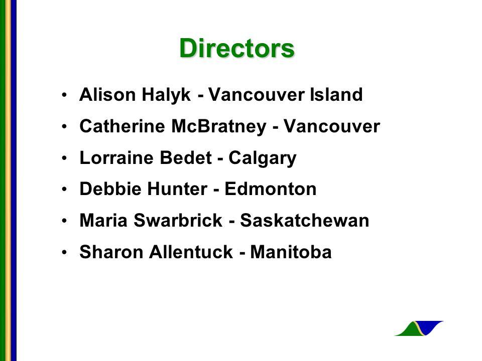 Directors Alison Halyk - Vancouver Island Catherine McBratney - Vancouver Lorraine Bedet - Calgary Debbie Hunter - Edmonton Maria Swarbrick - Saskatch