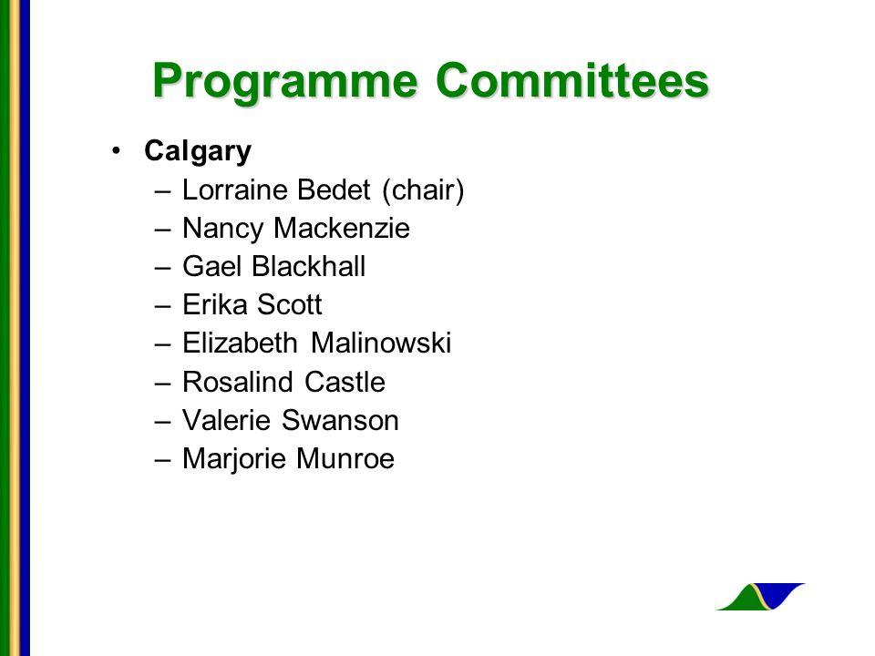 Programme Committees Calgary –Lorraine Bedet (chair) –Nancy Mackenzie –Gael Blackhall –Erika Scott –Elizabeth Malinowski –Rosalind Castle –Valerie Swa