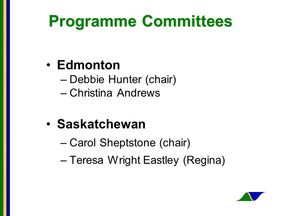 Programme Committees Edmonton –Debbie Hunter (chair) –Christina Andrews Saskatchewan –Carol Sheptstone (chair) –Teresa Wright Eastley (Regina)
