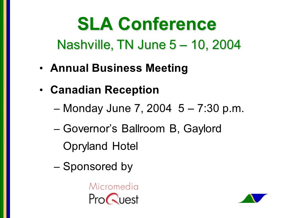 SLA Conference Nashville, TN June 5 – 10, 2004 Annual Business Meeting Canadian Reception – Monday June 7, 2004 5 – 7:30 p.m.