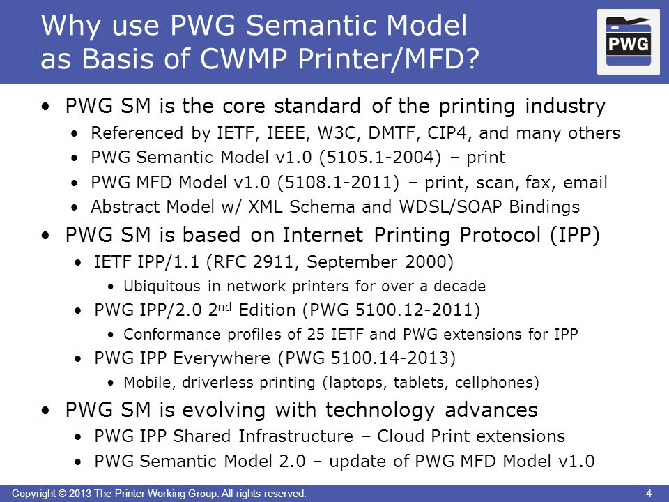 4Copyright © 2013 The Printer Working Group. All rights reserved. Why use PWG Semantic Model as Basis of CWMP Printer/MFD? 4 PWG SM is the core standa