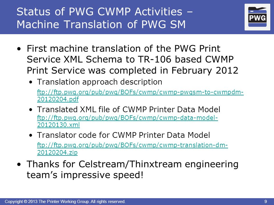9Copyright © 2013 The Printer Working Group. All rights reserved. Status of PWG CWMP Activities – Machine Translation of PWG SM 9 First machine transl
